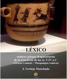 Léxico: cómicos griegos fragmentarios […] ss. V-IV a.C. Alcæus C. - Theopompus C.)