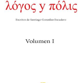Cubierta del libro _Logos y polis: escritos de Santiago González Escudero (vol. I)_
