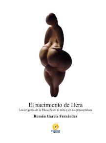 El nacimiento de Hera: los orígenes de la filosofía en el mito y en los presocráticos, por Román García